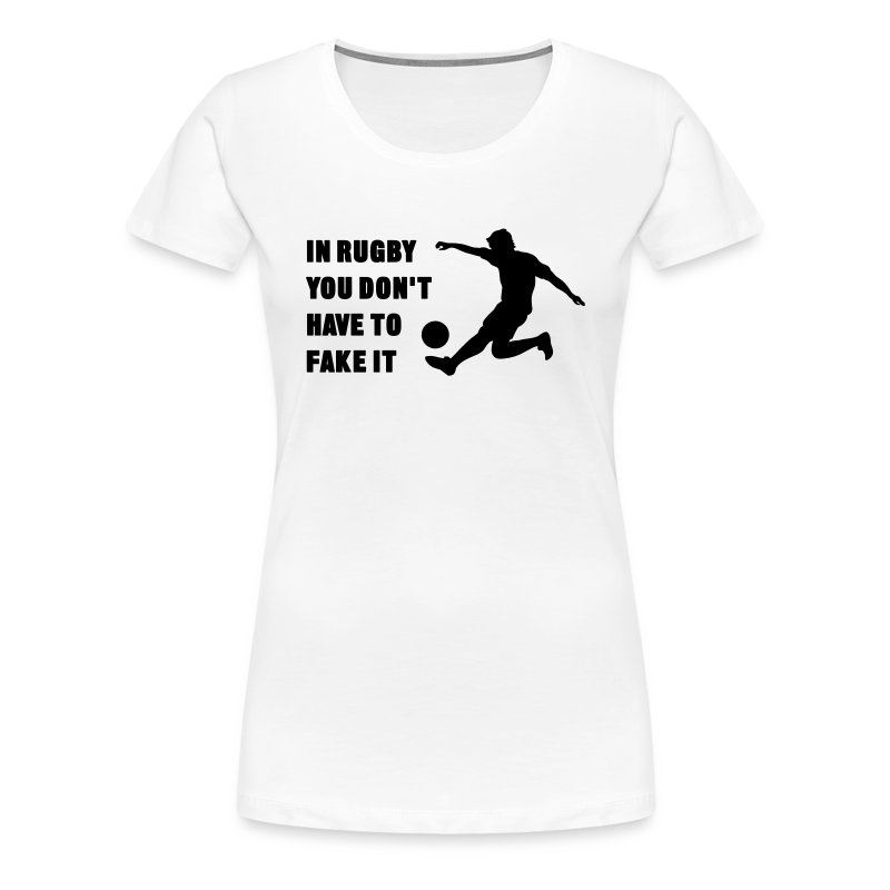 You Don't Have to Fake It - Women's Premium T-Shirt