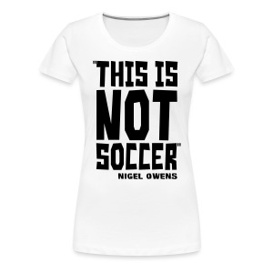 This Is Not Soccer - Women's Premium T-Shirt