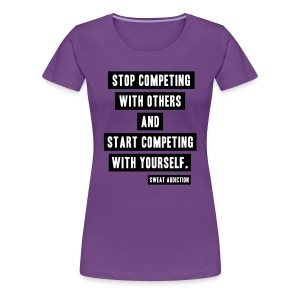 Stop Competing With Others - Naisten premium t-paita