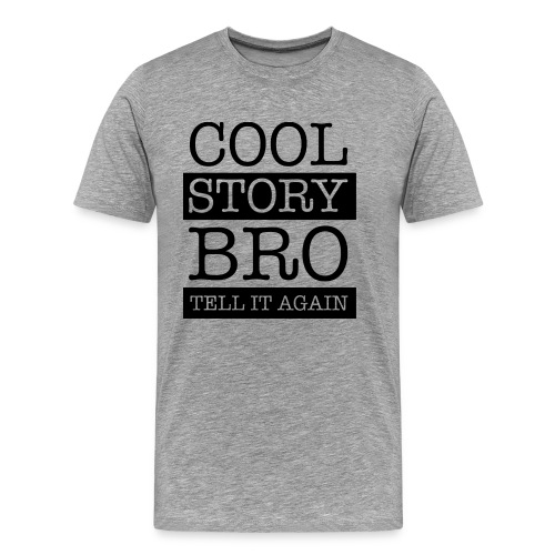Cool Story Bro - Männer Premium T-Shirt