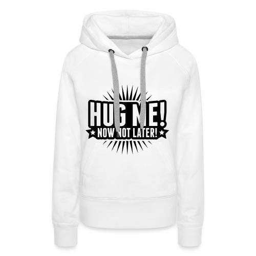 Hug me! Now not later - Vrouwen Premium hoodie