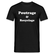 Tee shirts ~ Tee shirt Homme ~ Poutrage et Recyclage