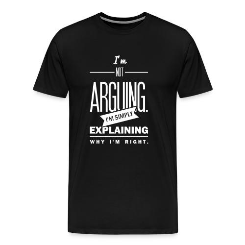 Not arguing. - Premium T-skjorte for menn