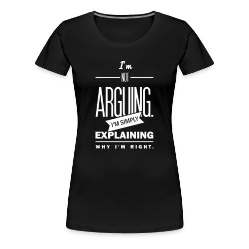 Not arguing. - Premium T-skjorte for kvinner