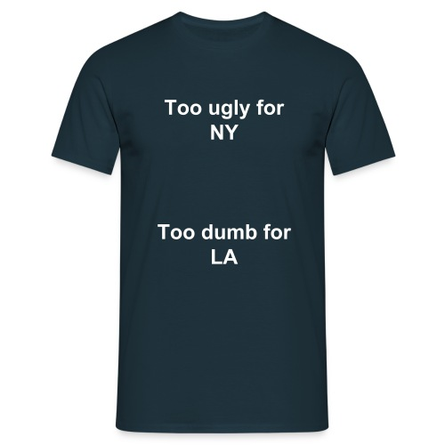 to ugly for NY to dumb for LA - Men's T-Shirt