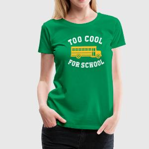 TOO COOL FOR SCHOOL T-Shirts - Women's Premium T-Shirt