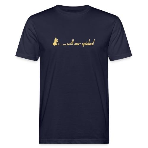 ...will nur spielen! - Männer Bio-T-Shirt
