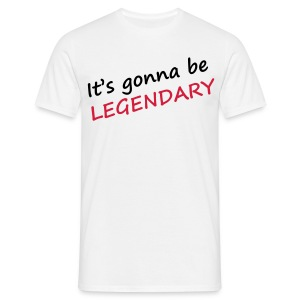 It's gonna be legendary - T-shirt Homme