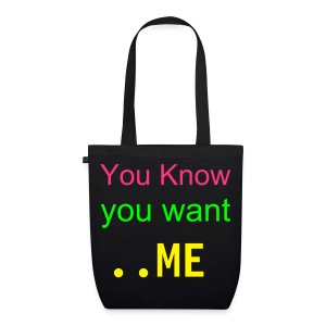 You know you want me  - EarthPositive Tote Bag