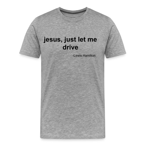 just let me drive - Männer Premium T-Shirt