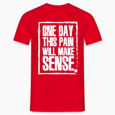 One day this pain will make sense T-Shirts