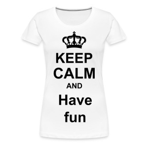 keep calm and have fun - Vrouwen Premium T-shirt