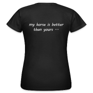 T-Shirts ~ Frauen T-Shirt ~ my horse is better than yours