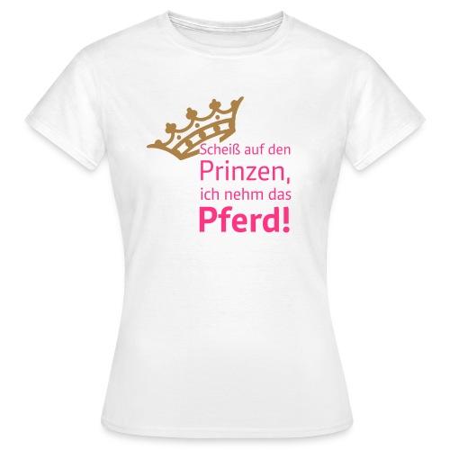 Scheiß auf den Prinzen ... - Frauen T-Shirt
