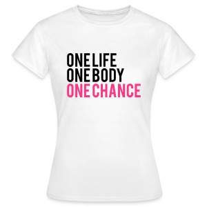 One Life One Chance One Body T-Shirts - Women's T-Shirt