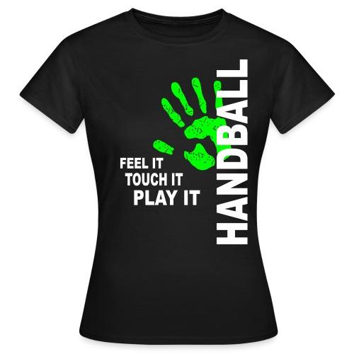 Handball T-Shirt - Feel it, touch it, play it - Frauen T-Shirt
