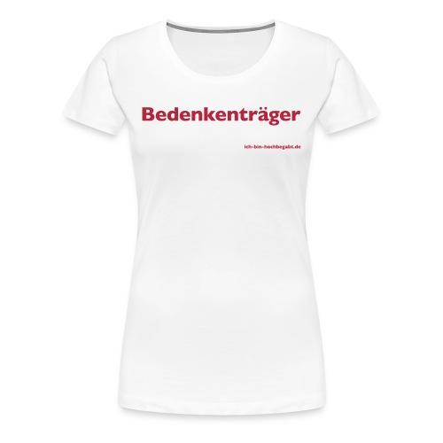 Bedenkenträger - Frauen Premium T-Shirt