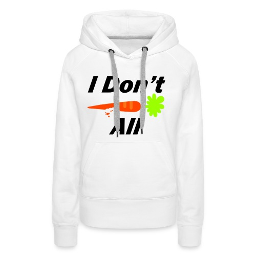 I Don't carrot all - Vrouwen Premium hoodie