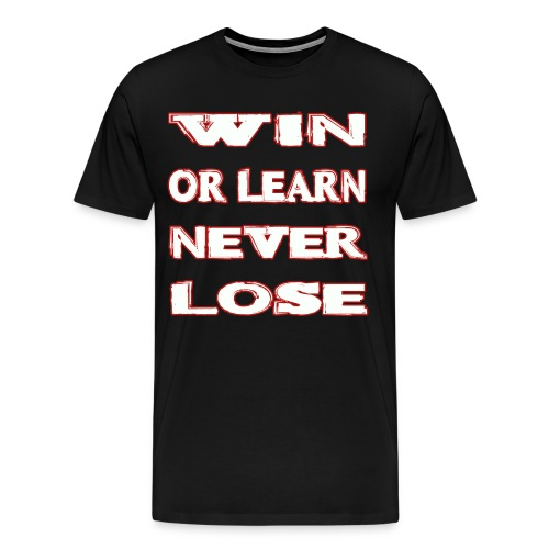 Win, learn, never lose - Mannen Premium T-shirt
