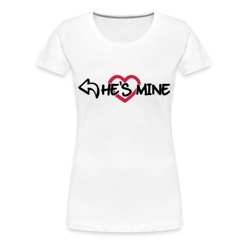 HE'S MINE - Vrouwen Premium T-shirt