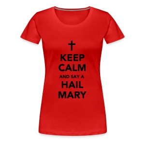 KEEP CALM...HAIL MARY - Women's Premium T-Shirt