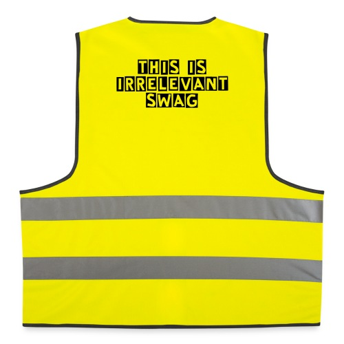 Now, I don't know what the fuck this is. - Reflective Vest