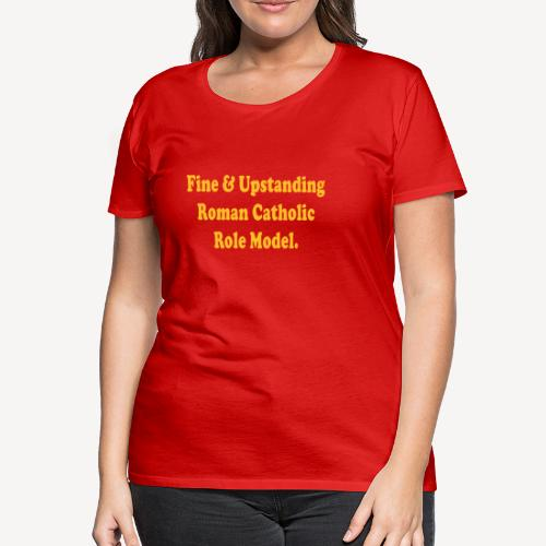 CATHOLIC ROLE MODEL - Women's Premium T-Shirt