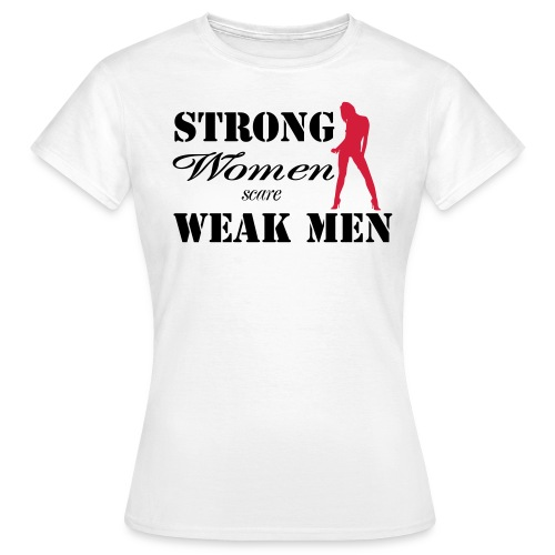 Strong women scare weak men - Women's T-Shirt
