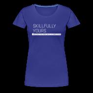 T-Shirts ~ Women's Premium T-Shirt ~ Skillfully Yours Women's T-Shirt