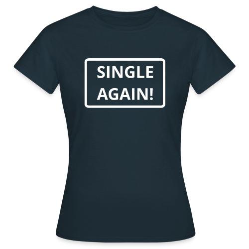 Single again - Frauen T-Shirt