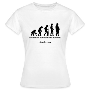 Women's T-Shirt - You cannot out train bad nutrition.