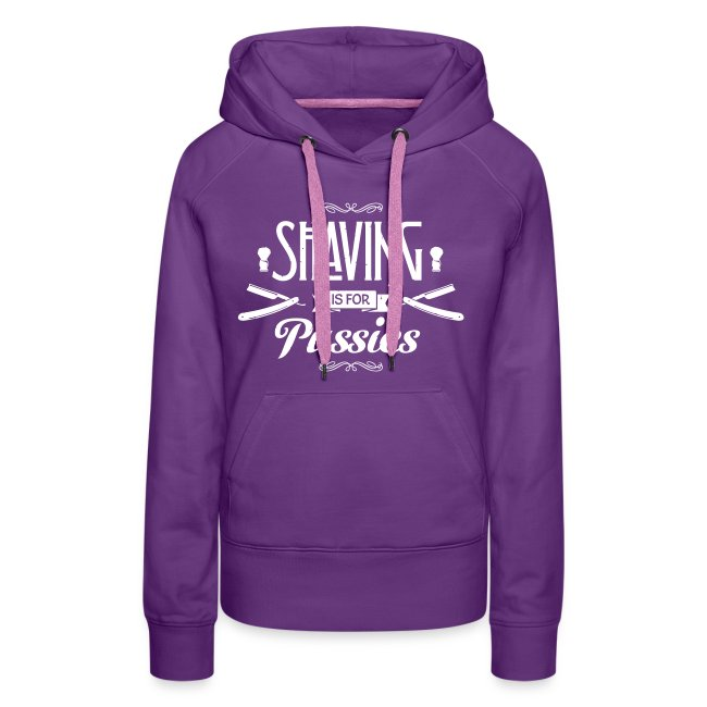 Shaving is for Pussies - Women's Hoodie (white print)