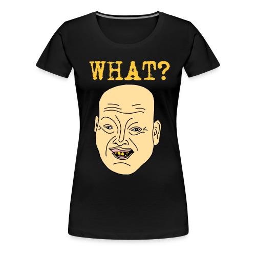 What? w - Premium-T-shirt dam