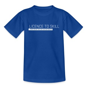 Licence to Skill Teenager T-Shirt - Teenage T-shirt
