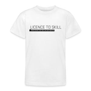 Licence to Skill Teenager T-Shirt - Teenage T-shirt