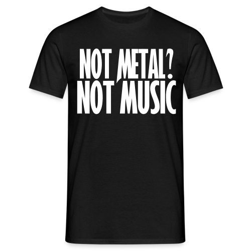 Not Metal? Not Music - Camiseta hombre