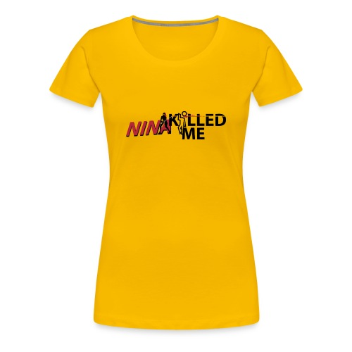 NINjA killed me - Women's Premium T-Shirt