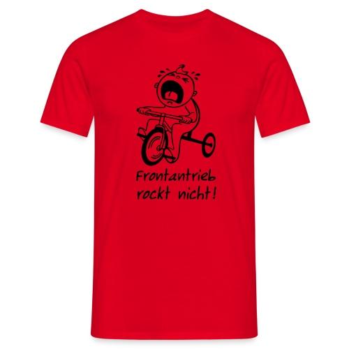 Frontantrieb rockt nicht! - Männer T-Shirt