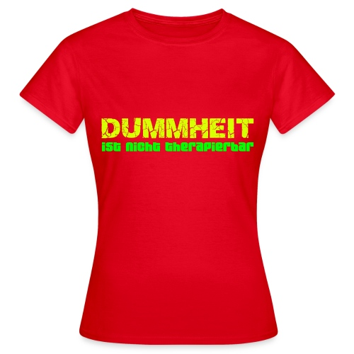 Dummheit - Frauen T-Shirt