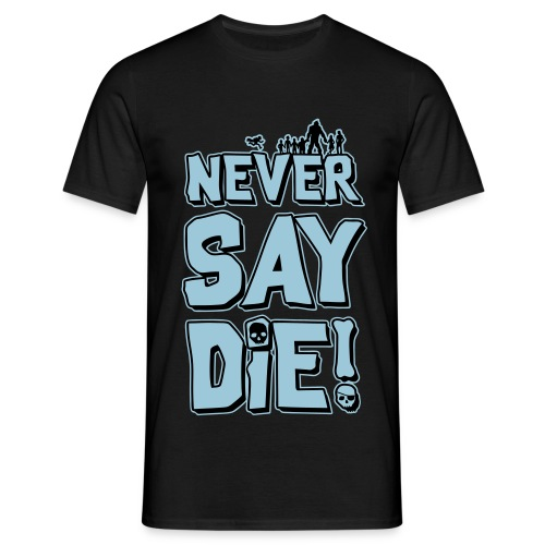 Never Say Die! - Men's T-Shirt