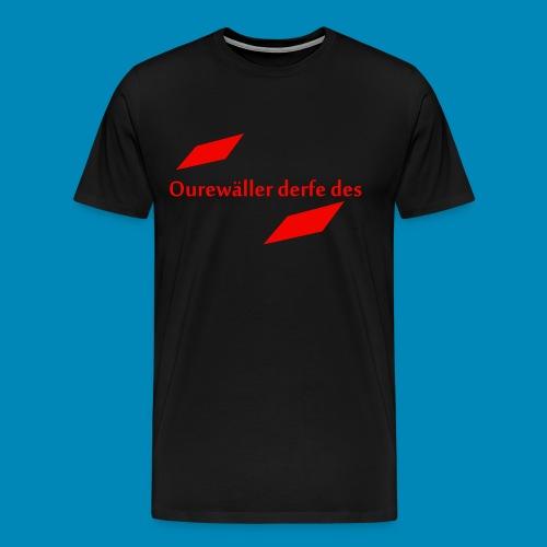 Ourewäller derfe des - Männer Premium T-Shirt