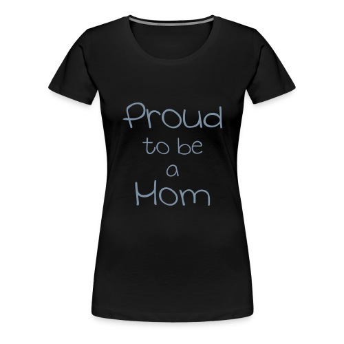 Proud to be a mom - Maglietta Premium da donna