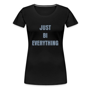 BI EVERYTHING - Women's Premium T-Shirt