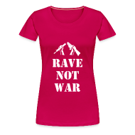 T-Shirts ~ Women's Premium T-Shirt ~ Ladies rave not war t-shirt