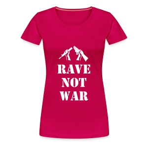 Ladies rave not war t-shirt - Women's Premium T-Shirt