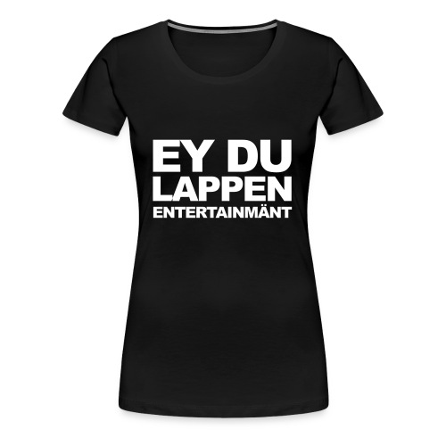 EY DU LAPPEN ENT. Shirt Frauen - Frauen Premium T-Shirt