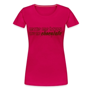 camiseta hazme feliz dame chocolate make me happy give me chocolate - Camiseta premium mujer