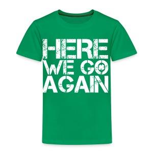 Here We Go Again - Kids' Premium T-Shirt