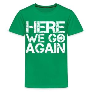 Here We Go Again - Teenage Premium T-Shirt