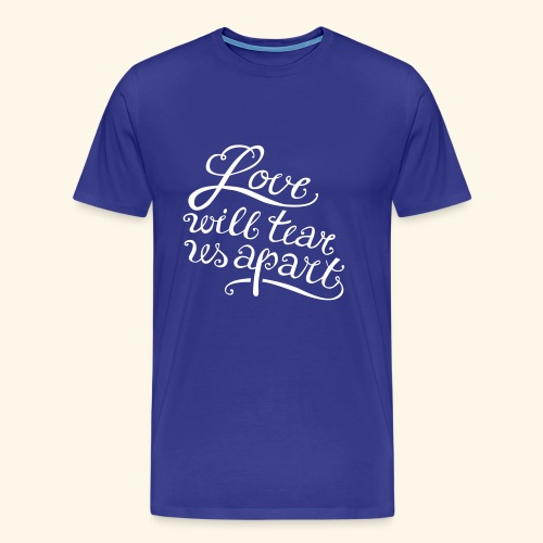 Love will tear us apart - Männer Premium T-Shirt